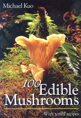 100 Edible Mushrooms By Kuo, Michael/ Moore, John David/ DeShazer, Darvin